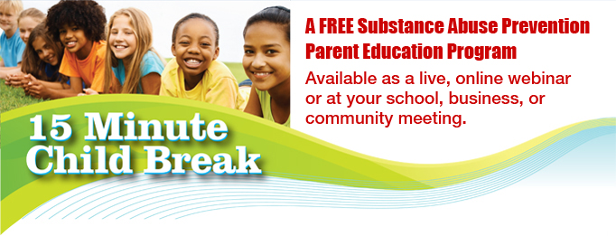 15 Minute Child Break: A Free Substance Abuse Prevention Parent Education Program